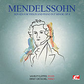Mendelssohn: Sonata for Violin and Piano in F Minor, Op. 4 (Digitally Remastered) by Ernst Gröschel