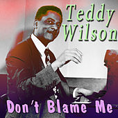 Don't Blame Me by Teddy Wilson
