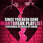 Since You Been Gone: Heartbreak Playlist by Union Of Sound