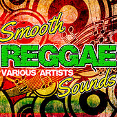 Smooth Reggae Sounds by Various Artists