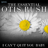 I Can't Quit You Baby: The Essential Otis Rush von Otis Rush