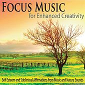 Focus Music for Enhanced Creativity: Self Esteem and Subliminal Affirmations from Music and Nature Sounds by Robbins Island Music Group