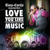 Love You Like Music (feat. Ancient Warrior) by Tony Curtis