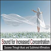 Sound for Increased Concentration: Success Through Music and Subliminal Affirmations by Robbins Island Music Group