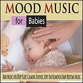 Mood Music for Babies: Baby Music for Deep Sleep, Calming Sounds, Soft Instrumental Baby Bedtime Music by Robbins Island Music Group