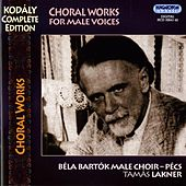 Kodaly: Choral Works for Male Voices by Various Artists