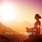 Music to Do Yoga To by Various Artists