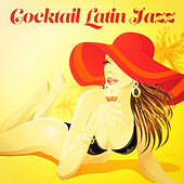 Cocktail Latin Jazz (The Perfect Bossa Jazz Lounge Music Playlist) by Various Artists