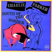 South Of The Border: The Verve Latin-Jazz Sessions by Charlie Parker