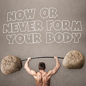 Now or Never Form Your Body by Various Artists