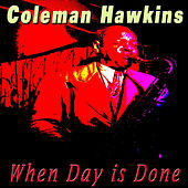 When Day Is Done by Coleman Hawkins