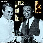 Things We Do At Night by Nat King Cole