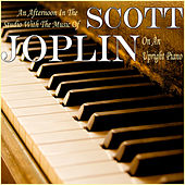 An Afternoon in the Studio With the Music of Scott Joplin On an Upright Piano by Scott Joplin