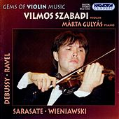 Sarasate / Debussy /  Wieniawski / Ravel: Works for Violin by Vilmos Szabadi