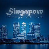 Singapore Lounge Deluxe by Various Artists