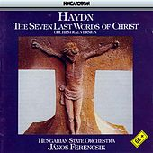 Haydn: 7 Last Words of Jesus Christ (The) by Hungarian State Orchestra