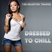 Dressed to Chill (100 Selected Tracks) by Various Artists