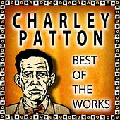 Charley Patton: Best of the Works by Charley Patton