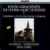 Kodaly: Choral Works, Vol. 7: Children's, Youth, and Female Choruses by Cantemus