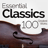 Essential Classics: 100 Greatest Classical Works by Various Artists