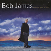 Morning, Noon & Night by Bob James