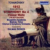 Tchaikovsky: 1812 Overture (Version With Chorus) / Symphony No. 4 / Nutcracker Suite: Flower Waltz by Various Artists