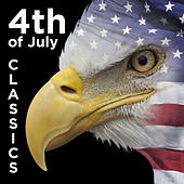 4th of July Classics: The Star Spangled Banner, God Bless America, This Land Is Your Land, And More Patriotic American Favorites! by Various Artists