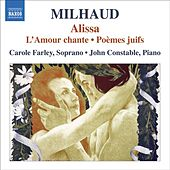 Milhaud, D.: Alissa / L'Amour Chante / Poemes Juifs by Carole Farley