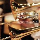 Göteborg Wind Orchestra - And there was music by Various Artists