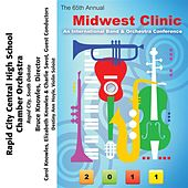 2011 Midwest Clinic: Rapid City Central High School Chamber Orchestra by Rapid City Central High School Chamber Orchestra