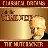 Piotr Ilich Tchaikovsky: Classical Dreams. The Nutcracker by Various Artists