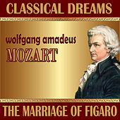 Wolfgang Amadeus Mozart: Classical Dreams. the Marriage of Figaro by Various Artists