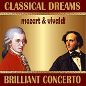F. Mendelsshon: Violin Concerto - W. A. Mozart: Concerto for Violin and Orchestra: Classical Dreams. Brilliant Concerto by Various Artists