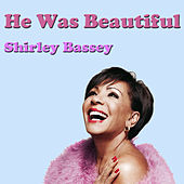He Was Beautiful by Shirley Bassey