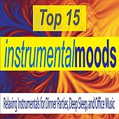 Top 15 Instrumental Moods: Relaxing Instrumentals for Dinner Parties, Deep Sleep, And Office Music by Robbins Island Music Group