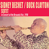 Sidney Bechet-Buck Clayton Sextet in Concert at the Brussels Fair, 1958 (Bonus Track Version) by Buck Clayton