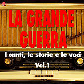 La Grande Guerra (i canti, le storie e le voci) Vol.1 by Various Artists