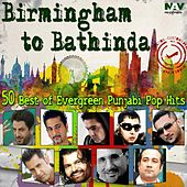 Birmingham to Bathinda 50 Best of Evergreen Punjabi Pop Songs Hits by Various Artists