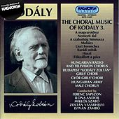 Kodaly: Choral Works, Vol. 3 by Various Artists