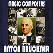 Anton Bruckner: Magic Composers by Orquesta Lírica de Barcelona