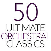 50 Ultimate Orchestral Classics by Various Artists