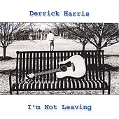 I'm Not Leaving by Derrick Harris