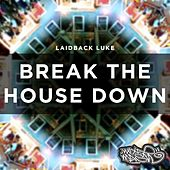 Break Down the House by Laidback Luke