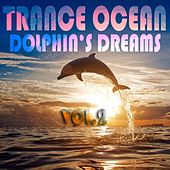 Trance Ocean, Dolphins Dreams, Vol. 3 (An Aquatic Melodic and Progressive Deep Blue Dance Collection) by Various Artists
