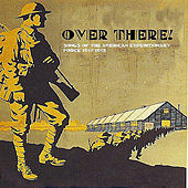 Over There! : Songs Of The American Expeditionary Force 1917-18 by Various Artists
