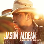 Burnin' It Down by Jason Aldean