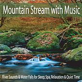 Mountain Stream With Music: River Sounds & Water Falls for Sleep, Spa, Relaxation & Quiet Time by Robbins Island Music Group