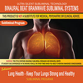 Lung Health - Keep Your Lungs Strong and Healthy by Binaural Beat Brainwave Subliminal Systems
