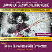 Musical Improvisation Skills Development by Binaural Beat Brainwave Subliminal Systems