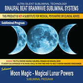 Moon Magic - Magical Lunar Powers by Binaural Beat Brainwave Subliminal Systems